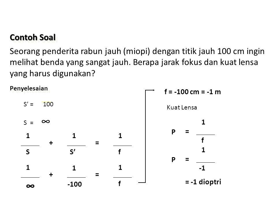PP < 25 cm Jangkauan Penglihatan PR tertentu RABUN JAUH (MIOPI) Persamaan untuk meng hitung kuat lensa yang diperlukan P = 1 f 1 S + 1 S' = 1 f S' = -