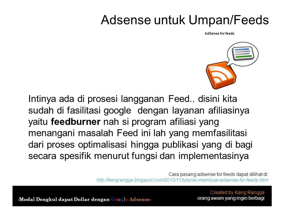 Adsense untuk Umpan/Feeds Intinya ada di prosesi langganan Feed.. disini kita sudah di fasilitasi google dengan layanan afiliasinya yaitu feedburner n
