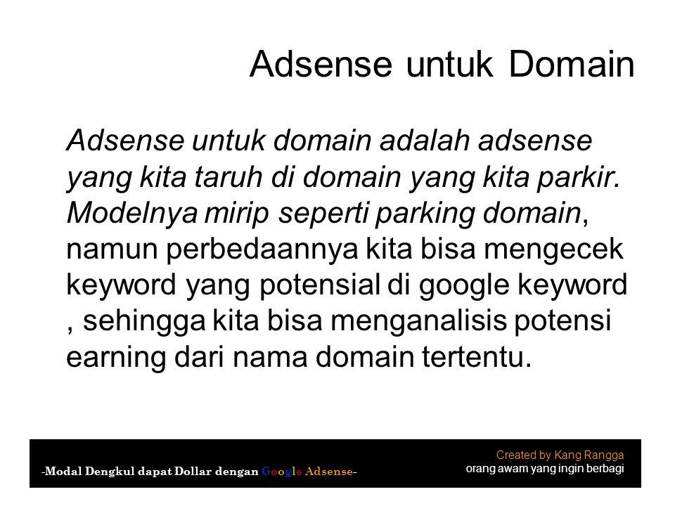 Adsense untuk Domain Adsense untuk domain adalah adsense yang kita taruh di domain yang kita parkir. Modelnya mirip seperti parking domain, namun perb