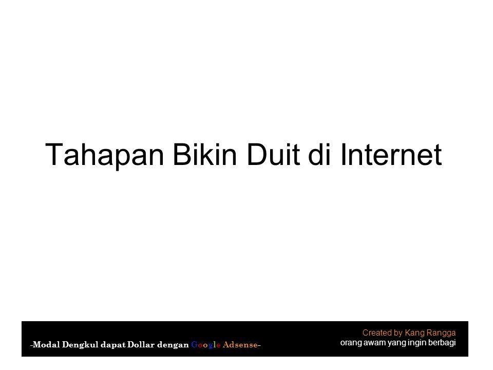 Tahapan Bikin Duit di Internet Created by Kang Rangga orang awam yang ingin berbagi -Modal Dengkul dapat Dollar dengan Google Adsense-