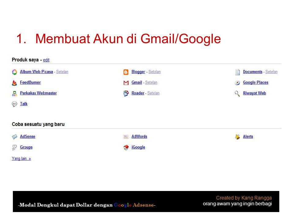 1.Membuat Akun di Gmail/Google Created by Kang Rangga orang awam yang ingin berbagi -Modal Dengkul dapat Dollar dengan Google Adsense-