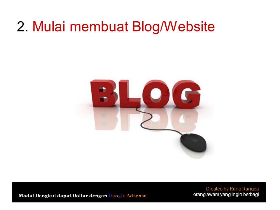 2. Mulai membuat Blog/Website Created by Kang Rangga orang awam yang ingin berbagi -Modal Dengkul dapat Dollar dengan Google Adsense-