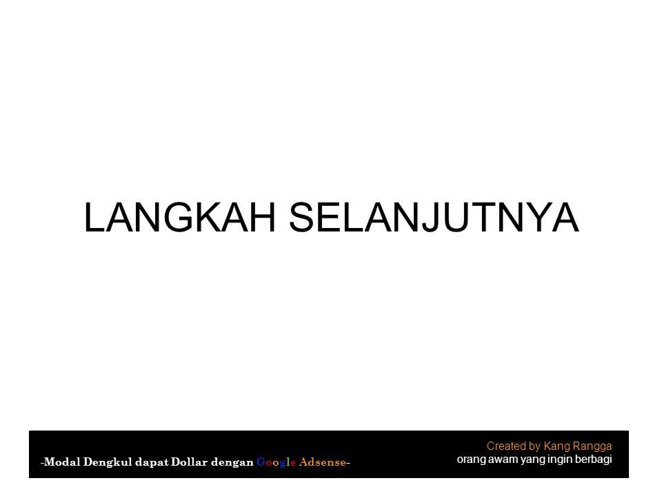 LANGKAH SELANJUTNYA Created by Kang Rangga orang awam yang ingin berbagi -Modal Dengkul dapat Dollar dengan Google Adsense-