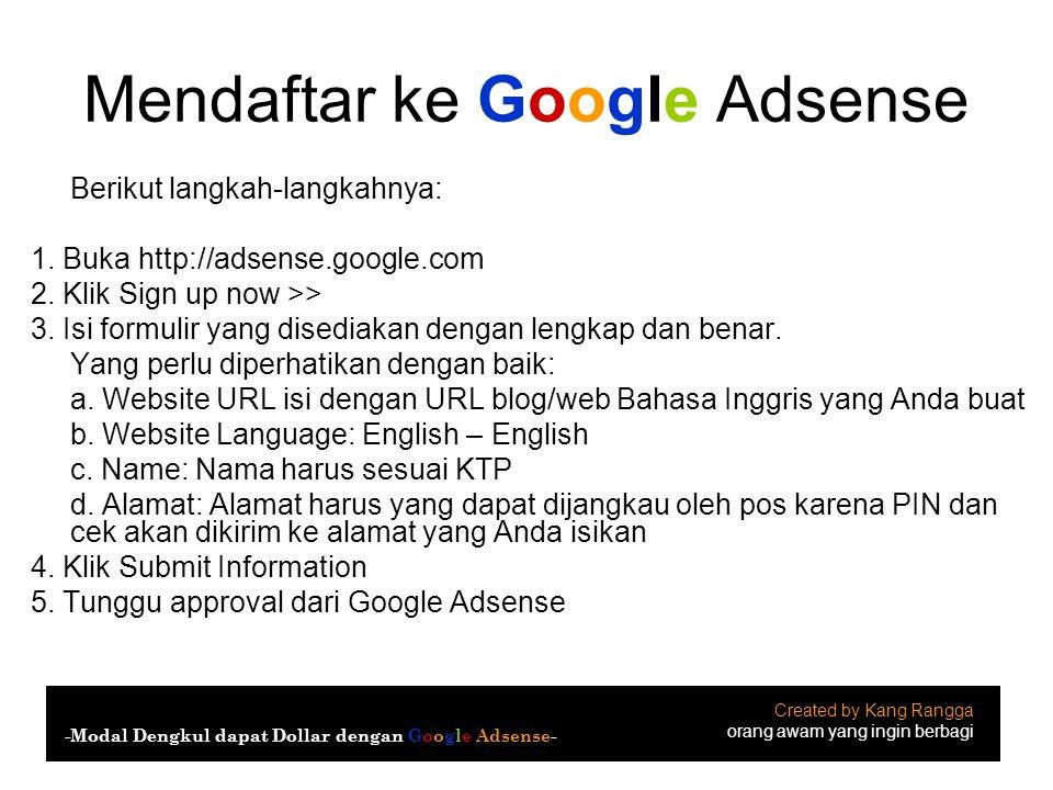 Mendaftar ke Google Adsense Berikut langkah-langkahnya: 1. Buka http://adsense.google.com 2. Klik Sign up now >> 3. Isi formulir yang disediakan denga