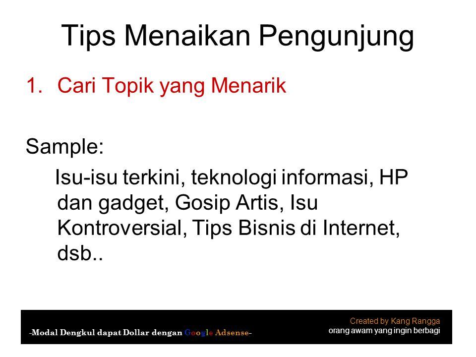 Tips Menaikan Pengunjung 1.Cari Topik yang Menarik Sample: Isu-isu terkini, teknologi informasi, HP dan gadget, Gosip Artis, Isu Kontroversial, Tips B