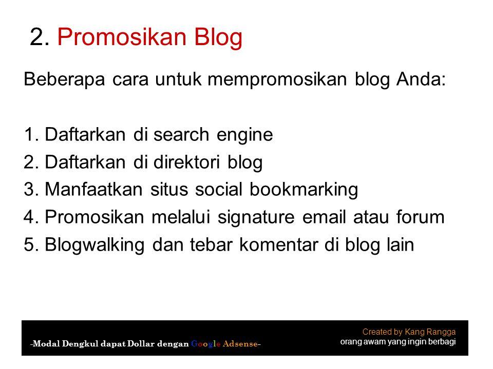 2. Promosikan Blog Beberapa cara untuk mempromosikan blog Anda: 1. Daftarkan di search engine 2. Daftarkan di direktori blog 3. Manfaatkan situs socia