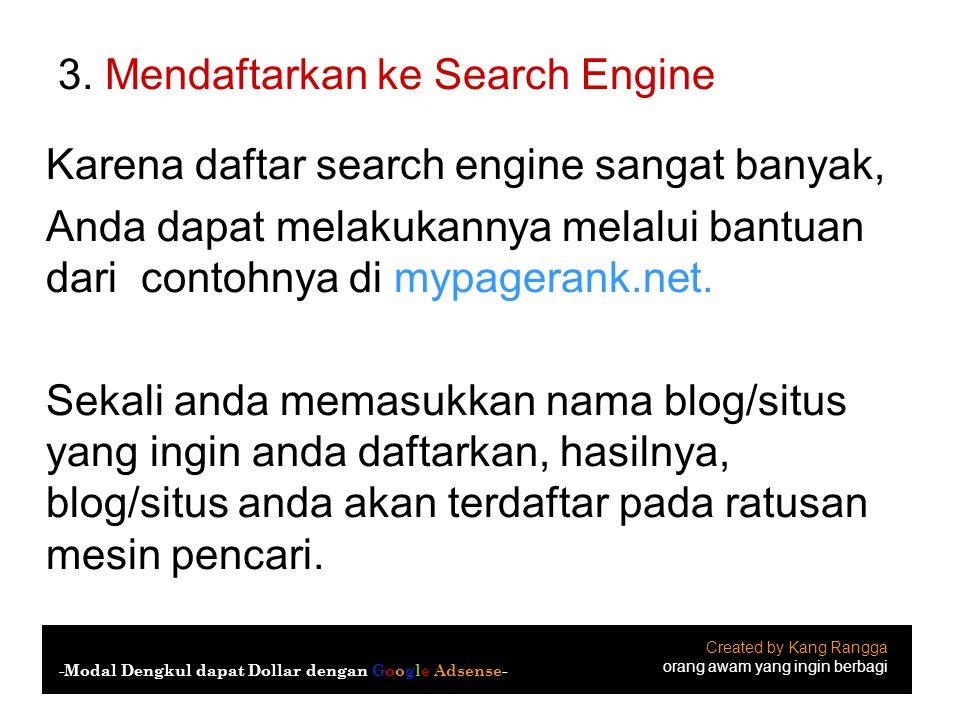 3. Mendaftarkan ke Search Engine Karena daftar search engine sangat banyak, Anda dapat melakukannya melalui bantuan dari contohnya di mypagerank.net.