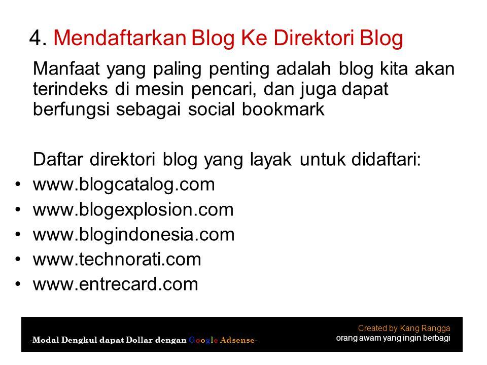 4. Mendaftarkan Blog Ke Direktori Blog Manfaat yang paling penting adalah blog kita akan terindeks di mesin pencari, dan juga dapat berfungsi sebagai