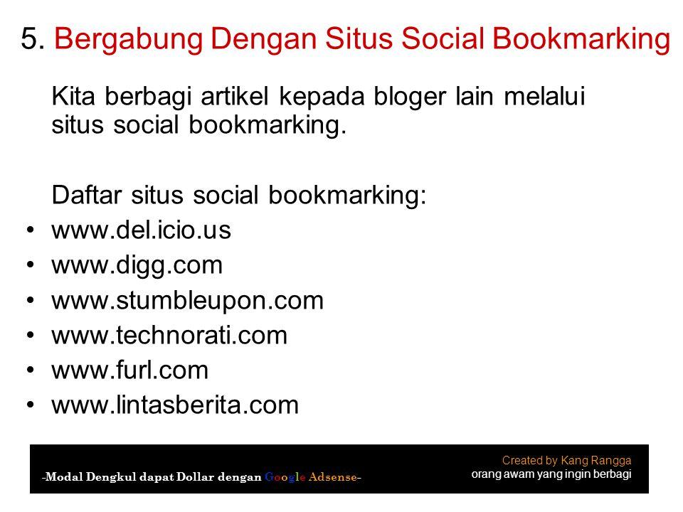 5. Bergabung Dengan Situs Social Bookmarking Kita berbagi artikel kepada bloger lain melalui situs social bookmarking. Daftar situs social bookmarking