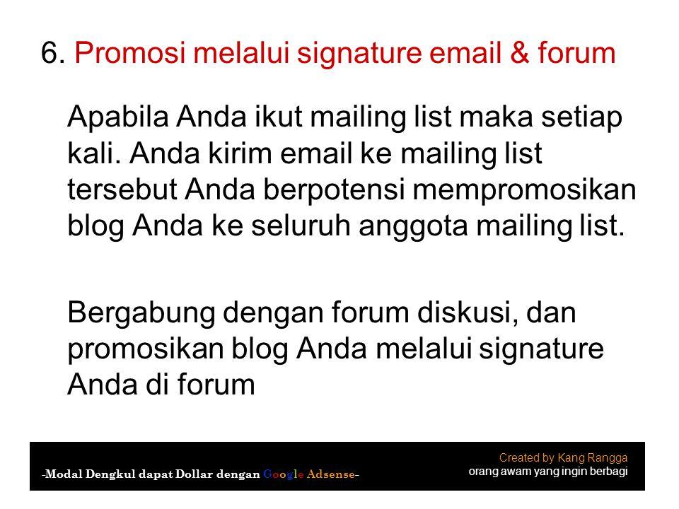6. Promosi melalui signature email & forum Apabila Anda ikut mailing list maka setiap kali. Anda kirim email ke mailing list tersebut Anda berpotensi