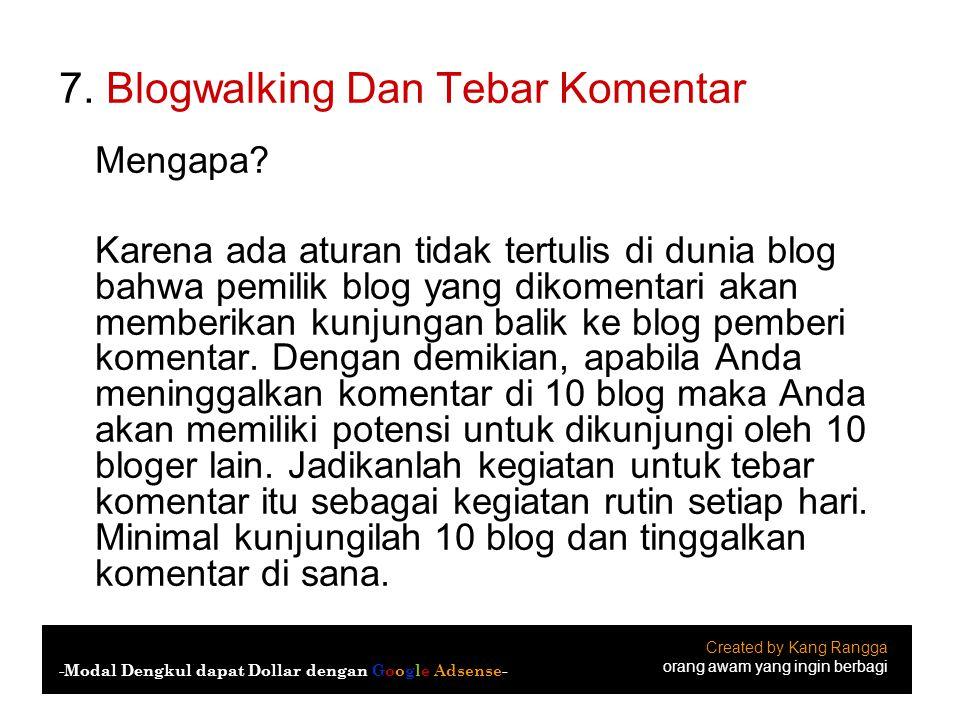 7. Blogwalking Dan Tebar Komentar Mengapa? Karena ada aturan tidak tertulis di dunia blog bahwa pemilik blog yang dikomentari akan memberikan kunjunga