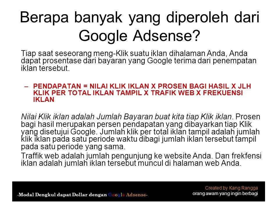 Berapa banyak yang diperoleh dari Google Adsense? Tiap saat seseorang meng-Klik suatu iklan dihalaman Anda, Anda dapat prosentase dari bayaran yang Go