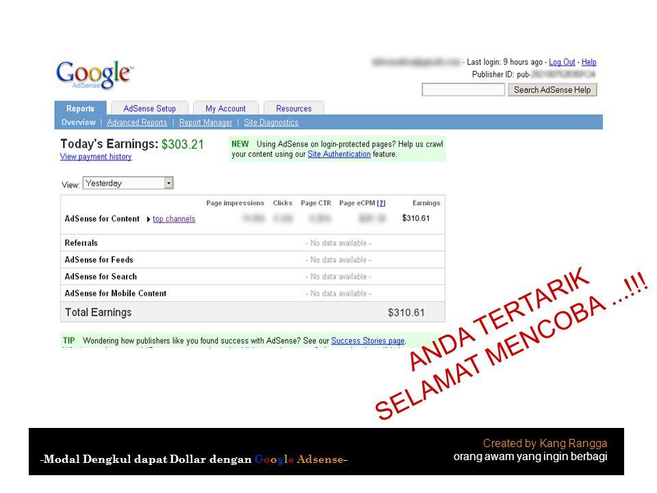 ANDA TERTARIK SELAMAT MENCOBA...!!! Created by Kang Rangga orang awam yang ingin berbagi -Modal Dengkul dapat Dollar dengan Google Adsense-