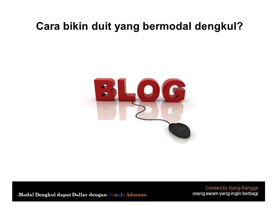 Cara bikin duit yang bermodal dengkul? Created by Kang Rangga orang awam yang ingin berbagi -Modal Dengkul dapat Dollar dengan Google Adsense-