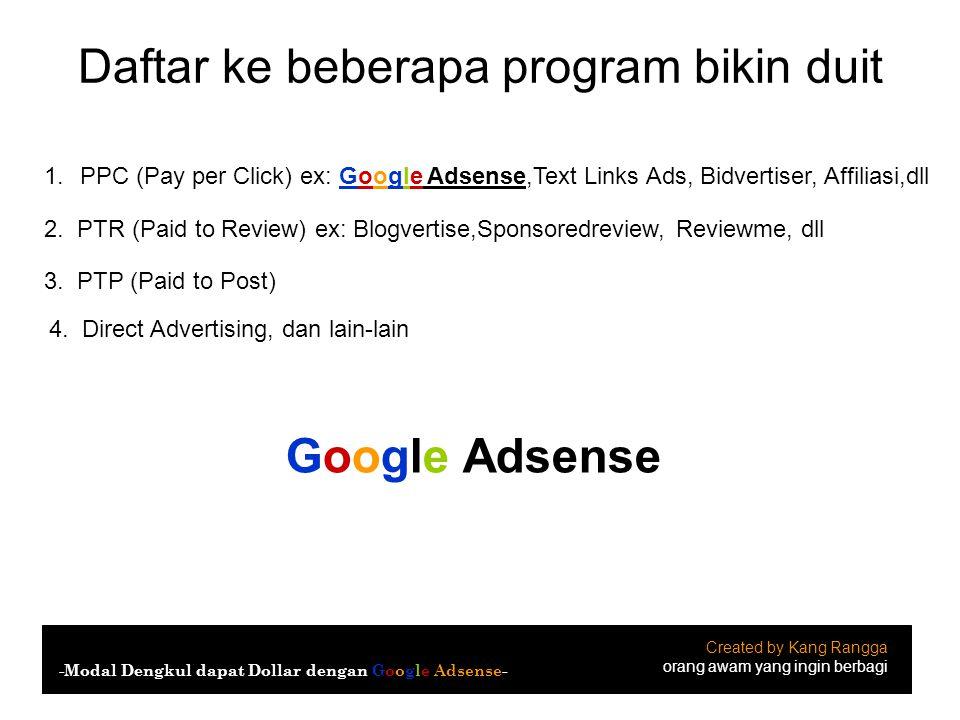 Daftar ke beberapa program bikin duit Created by Kang Rangga orang awam yang ingin berbagi -Modal Dengkul dapat Dollar dengan Google Adsense- 1.PPC (P