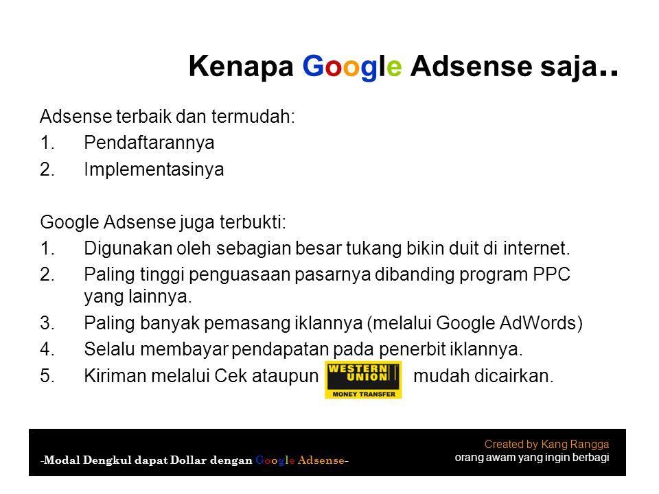 Kenapa Google Adsense saja.. Created by Kang Rangga orang awam yang ingin berbagi -Modal Dengkul dapat Dollar dengan Google Adsense- Adsense terbaik d