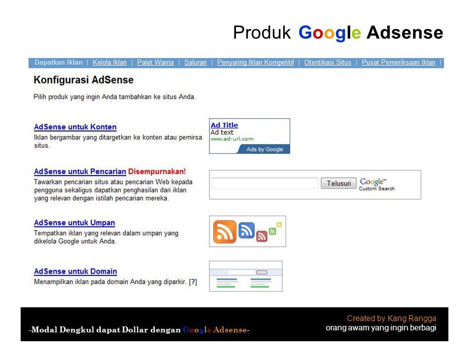 Produk Google Adsense Created by Kang Rangga orang awam yang ingin berbagi -Modal Dengkul dapat Dollar dengan Google Adsense-