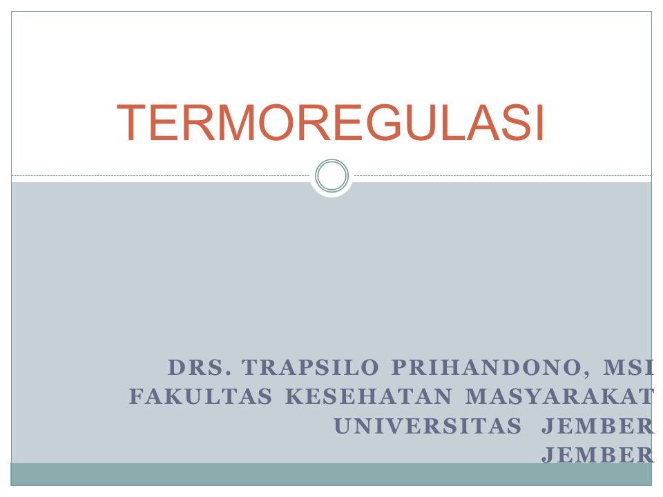 DRS. TRAPSILO PRIHANDONO, MSI FAKULTAS KESEHATAN MASYARAKAT UNIVERSITAS JEMBER JEMBER TERMOREGULASI