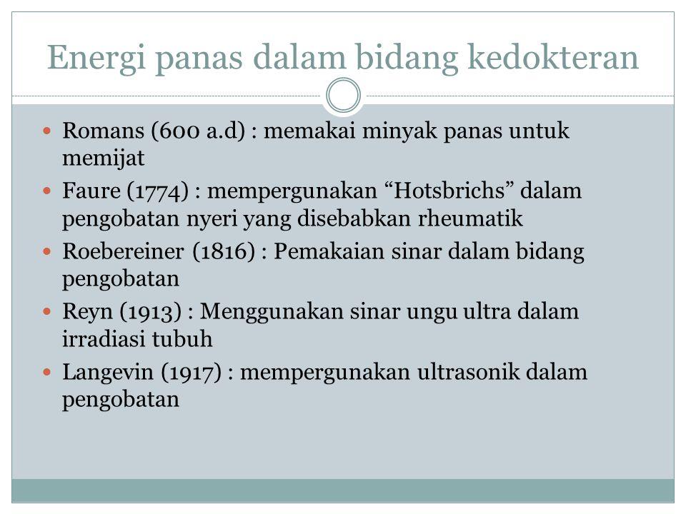 """Energi panas dalam bidang kedokteran Romans (600 a.d) : memakai minyak panas untuk memijat Faure (1774) : mempergunakan """"Hotsbrichs"""" dalam pengobatan"""
