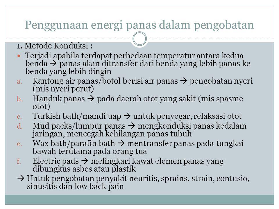 Penggunaan energi panas dalam pengobatan 1. Metode Konduksi : Terjadi apabila terdapat perbedaan temperatur antara kedua benda  panas akan ditransfer