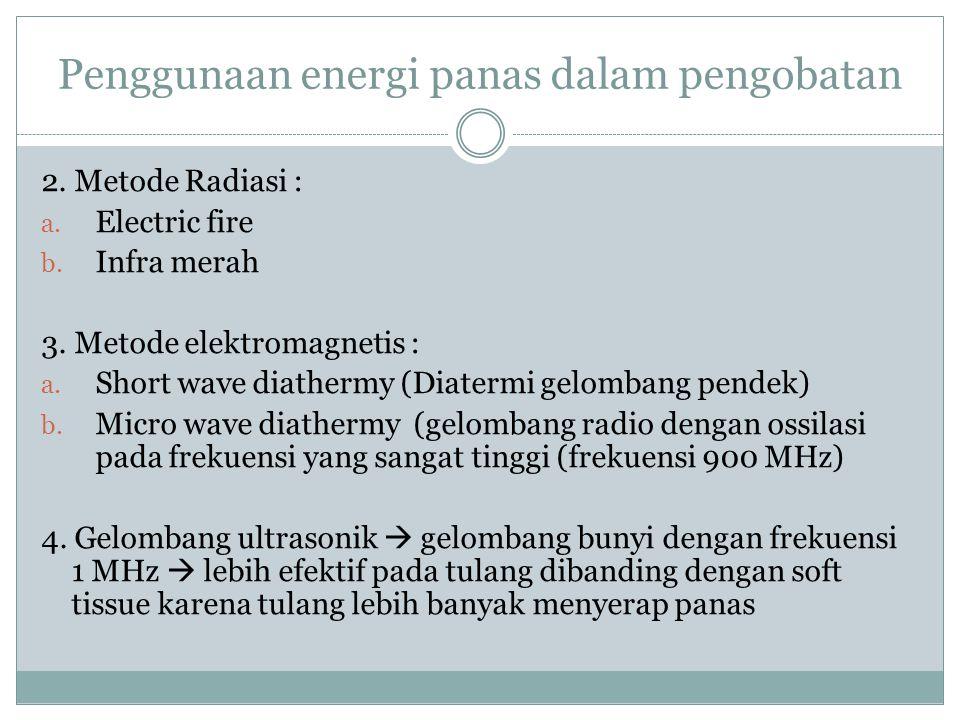 Penggunaan energi panas dalam pengobatan 2. Metode Radiasi : a. Electric fire b. Infra merah 3. Metode elektromagnetis : a. Short wave diathermy (Diat