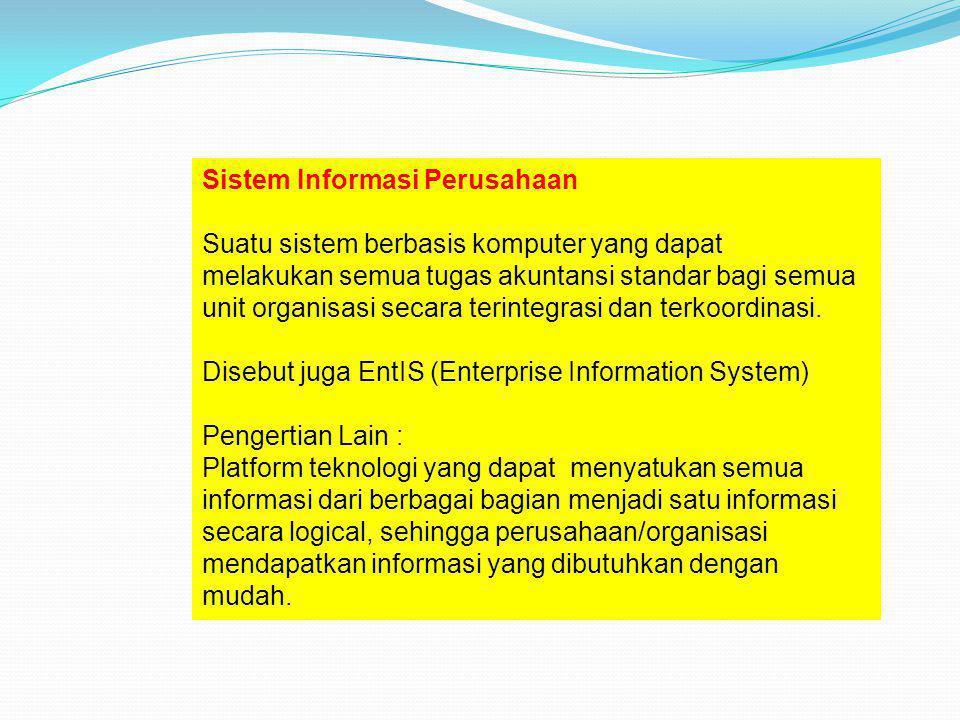 Sistem Informasi Perusahaan Suatu sistem berbasis komputer yang dapat melakukan semua tugas akuntansi standar bagi semua unit organisasi secara terint