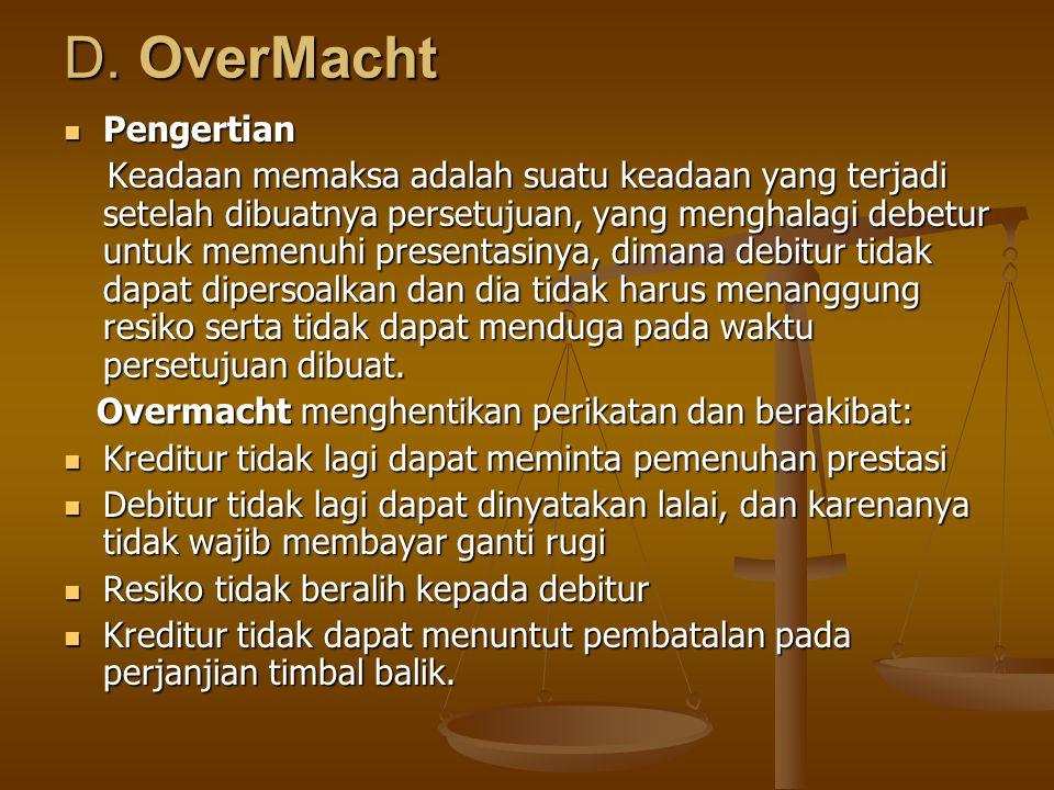 D. OverMacht Pengertian Pengertian Keadaan memaksa adalah suatu keadaan yang terjadi setelah dibuatnya persetujuan, yang menghalagi debetur untuk meme