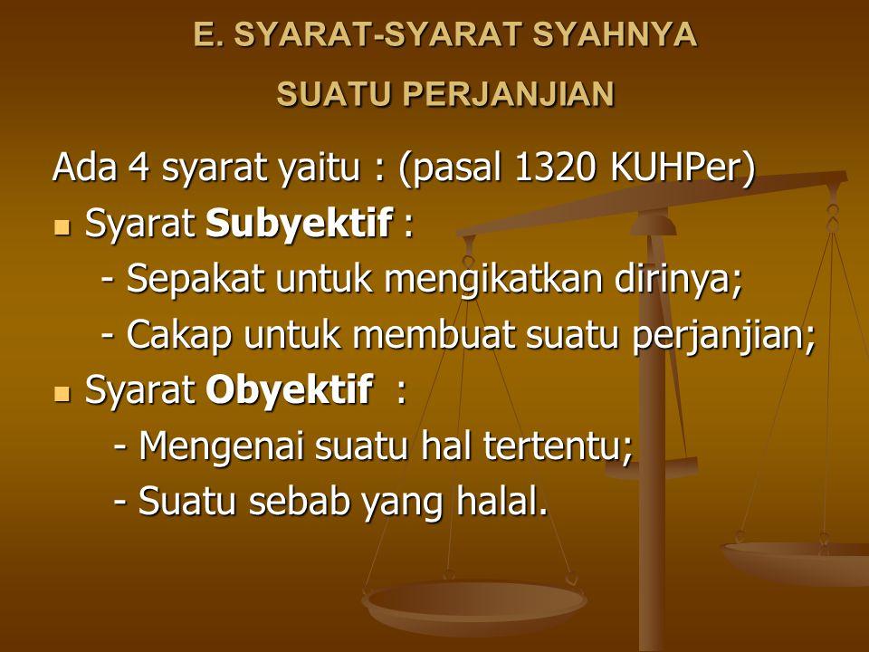 E. SYARAT-SYARAT SYAHNYA SUATU PERJANJIAN Ada 4 syarat yaitu : (pasal 1320 KUHPer) Syarat Subyektif : Syarat Subyektif : - Sepakat untuk mengikatkan d