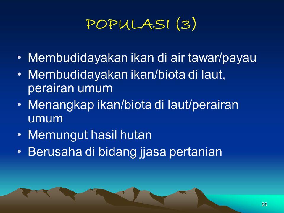 25 POPULASI (3) Membudidayakan ikan di air tawar/payau Membudidayakan ikan/biota di laut, perairan umum Menangkap ikan/biota di laut/perairan umum Mem
