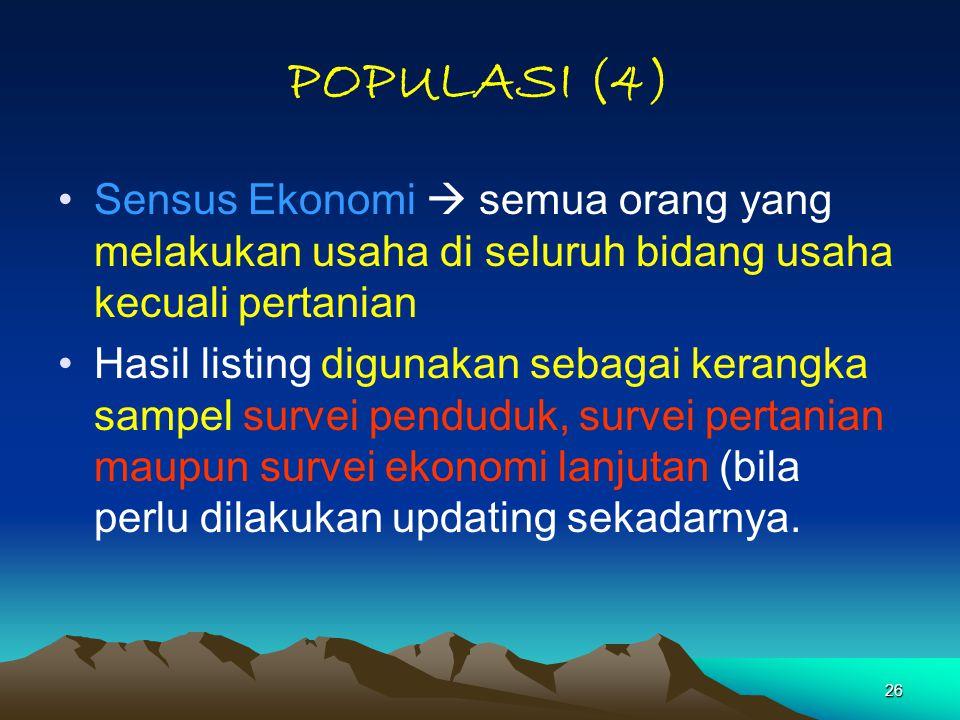 26 POPULASI (4) Sensus Ekonomi  semua orang yang melakukan usaha di seluruh bidang usaha kecuali pertanian Hasil listing digunakan sebagai kerangka s