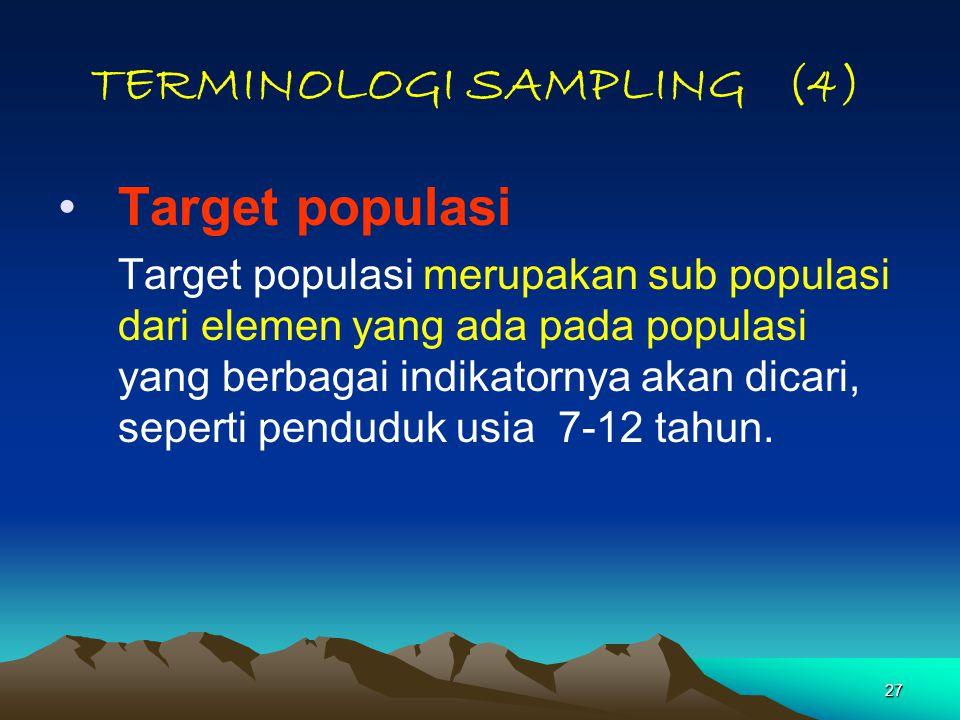 27 TERMINOLOGI SAMPLING (4) Target populasi Target populasi merupakan sub populasi dari elemen yang ada pada populasi yang berbagai indikatornya akan