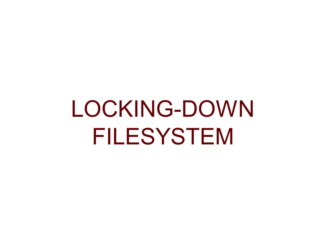 LOCKING-DOWN FILESYSTEM