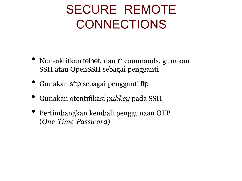Non-aktifkan telnet, dan r* commands, gunakan SSH atau OpenSSH sebagai pengganti Gunakan sftp sebagai pengganti ftp Gunakan otentifikasi pubkey pada SSH Pertimbangkan kembali penggunaan OTP (One-Time-Password)