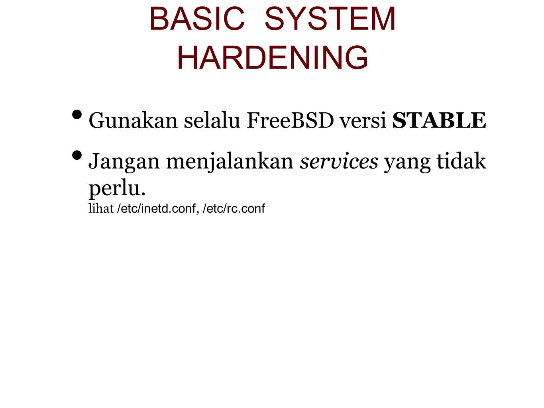Gunakan selalu FreeBSD versi STABLE Jangan menjalankan services yang tidak perlu.