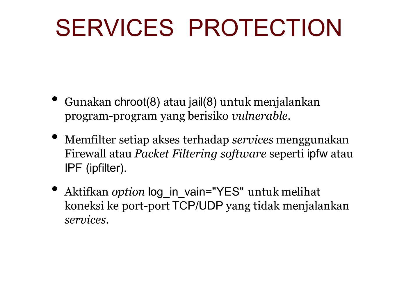 Gunakan chroot(8) atau jail(8) untuk menjalankan program-program yang berisiko vulnerable.