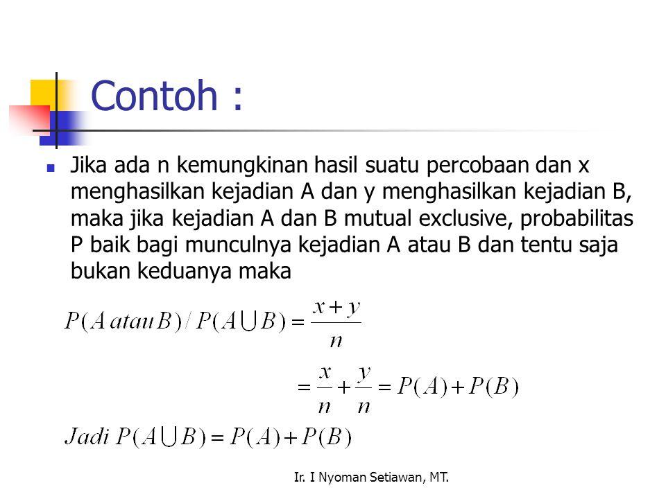 Ir. I Nyoman Setiawan, MT. Contoh : Jika ada n kemungkinan hasil suatu percobaan dan x menghasilkan kejadian A dan y menghasilkan kejadian B, maka jik