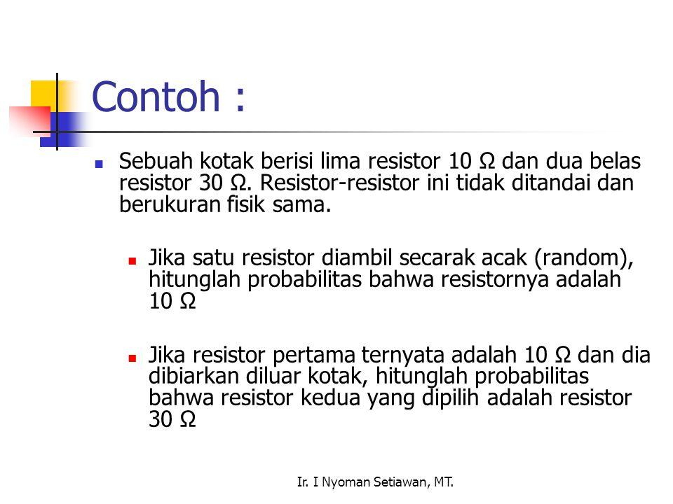 Ir. I Nyoman Setiawan, MT. Contoh : Sebuah kotak berisi lima resistor 10 Ω dan dua belas resistor 30 Ω. Resistor-resistor ini tidak ditandai dan beruk