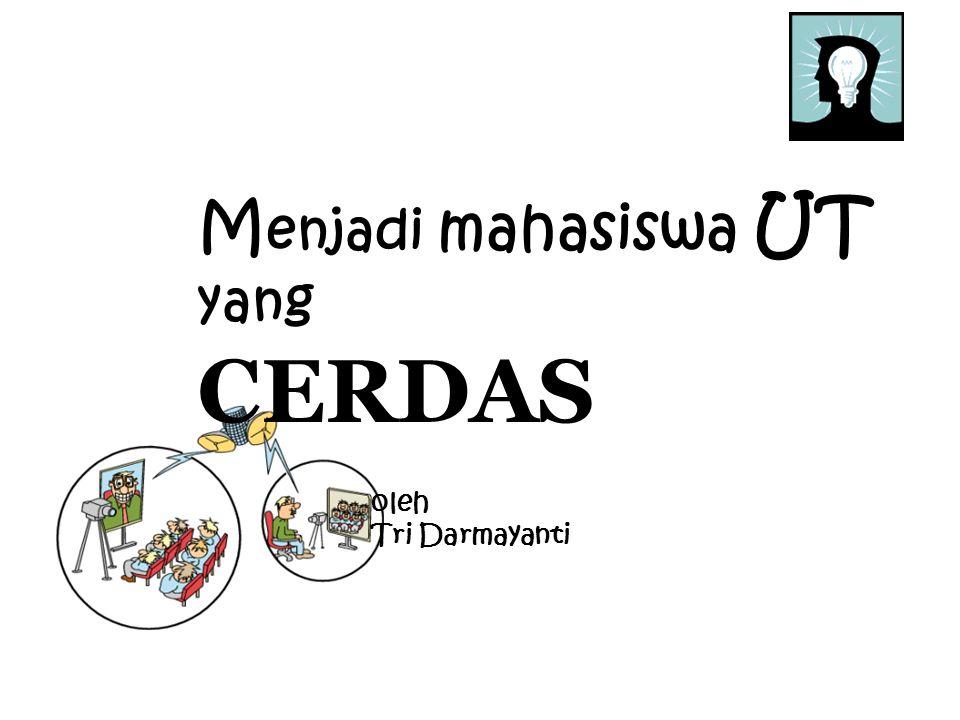 M enjadi mahasiswa UT yang CERDAS oleh Tri Darmayanti (Tri Darmayanti, 2004)