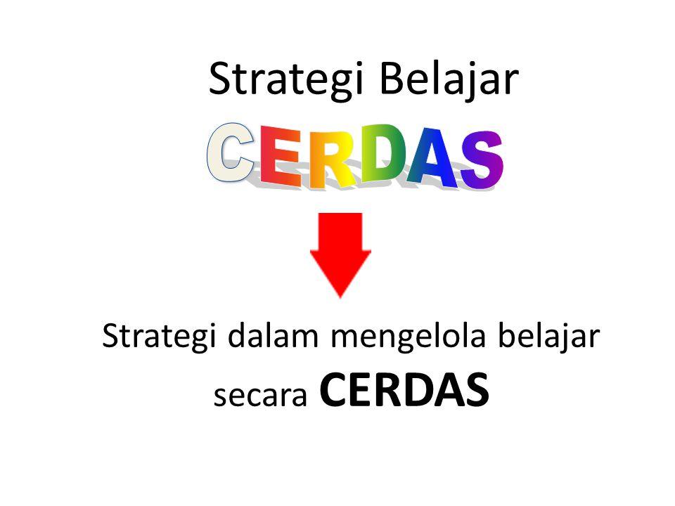 Strategi Belajar Strategi dalam mengelola belajar secara CERDAS