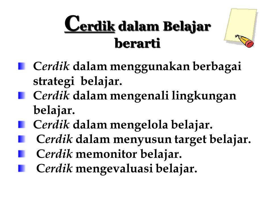 C erdik dalam Belajar berarti C erdik dalam menggunakan berbagai strategi belajar.