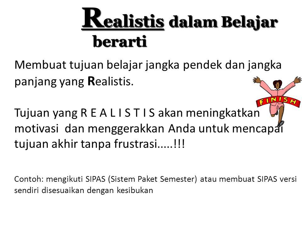 R ealistis dalam Belajar berarti berarti Membuat tujuan belajar jangka pendek dan jangka panjang yang R ealistis.