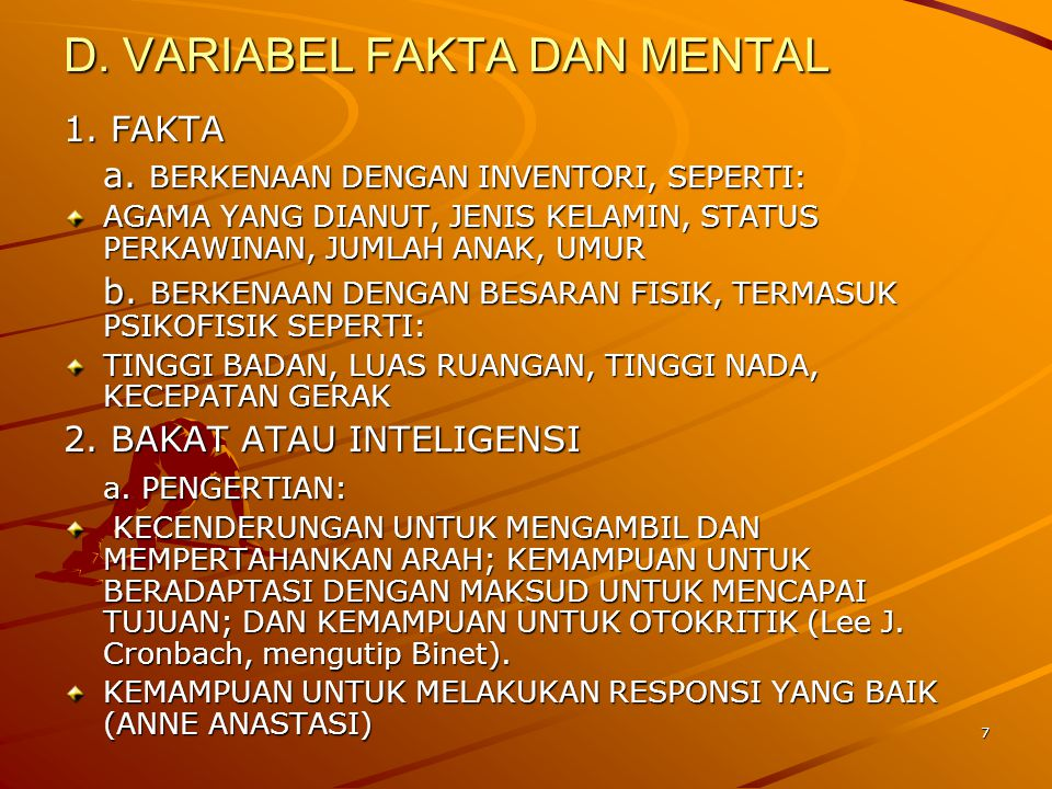 7 D. VARIABEL FAKTA DAN MENTAL 1. FAKTA a. BERKENAAN DENGAN INVENTORI, SEPERTI: AGAMA YANG DIANUT, JENIS KELAMIN, STATUS PERKAWINAN, JUMLAH ANAK, UMUR