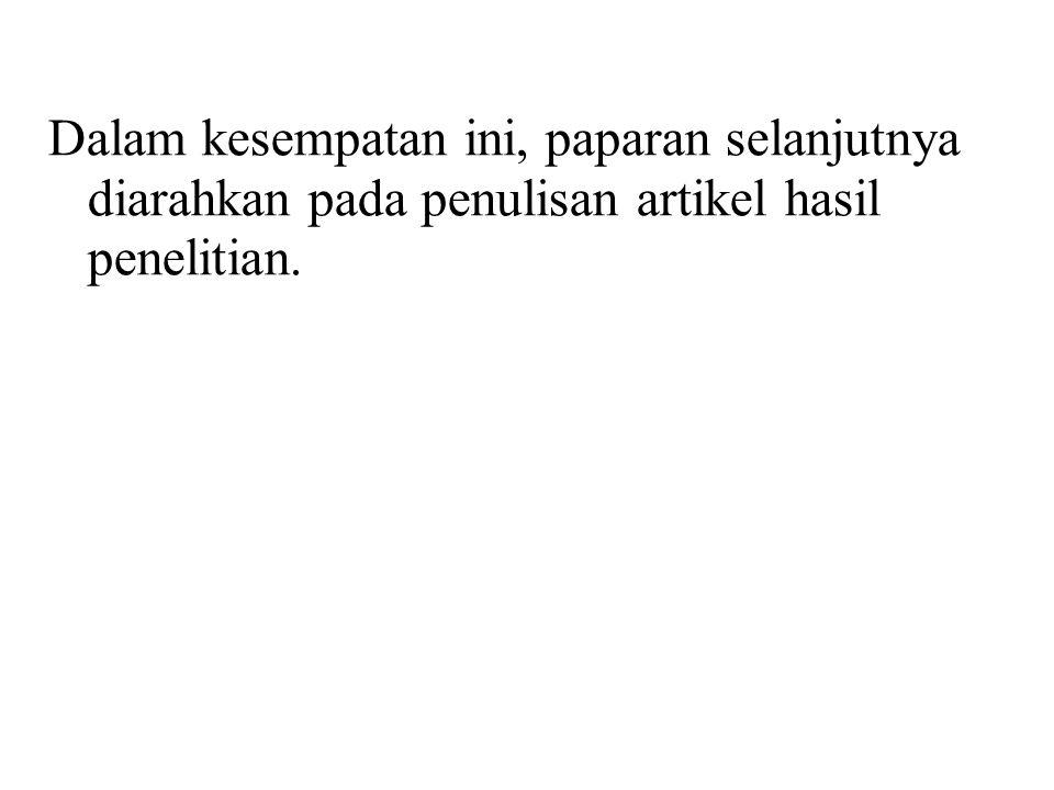 JENIS ARTIKEL ILMIAH UNTUK JURNAL ILMIAH (1) Artikel Hasil Penelitian (induktif, deduktif-induktif, deduktif) (2) Artikel Ulasan 6