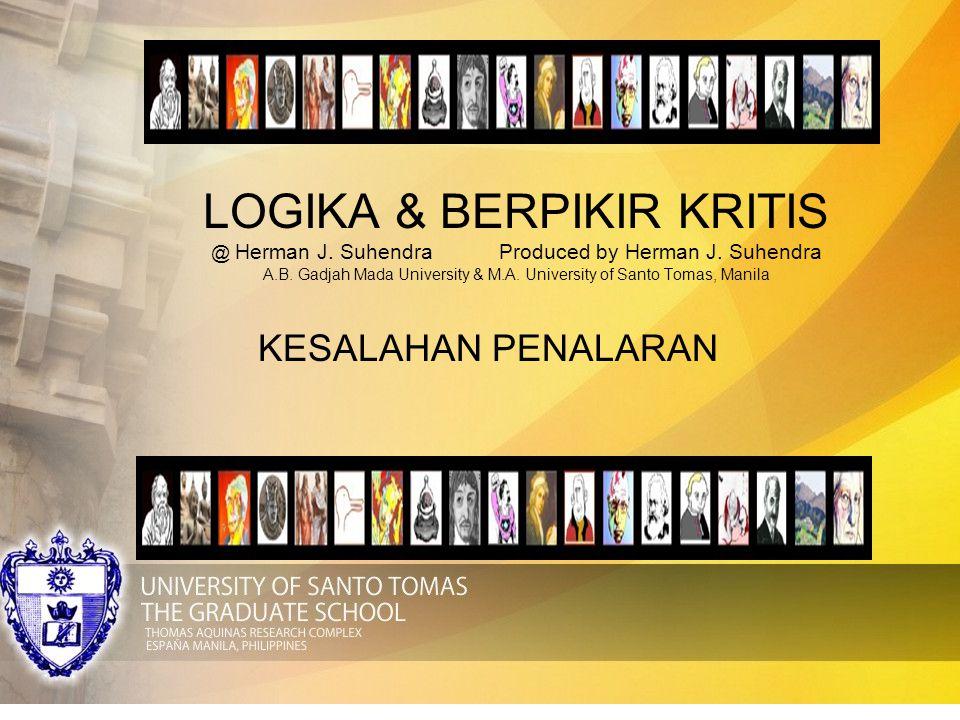 LOGIKA & BERPIKIR KRITIS @ Herman J. SuhendraProduced by Herman J. Suhendra A.B. Gadjah Mada University & M.A. University of Santo Tomas, Manila KESAL