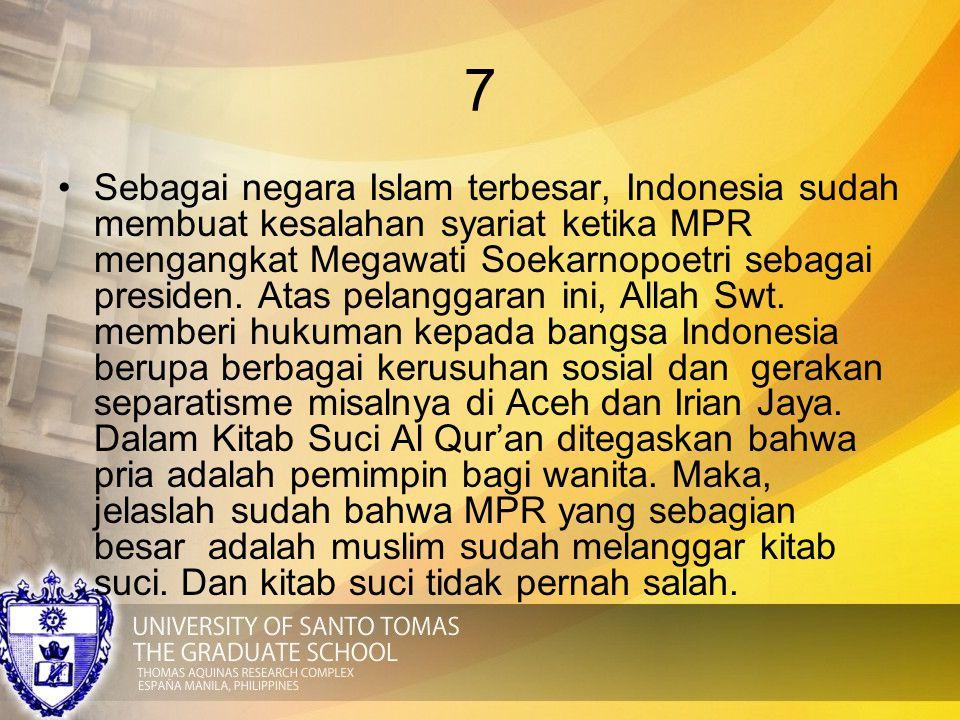 7 Sebagai negara Islam terbesar, Indonesia sudah membuat kesalahan syariat ketika MPR mengangkat Megawati Soekarnopoetri sebagai presiden. Atas pelang