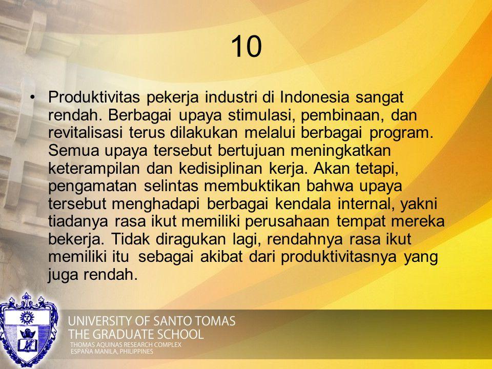 10 Produktivitas pekerja industri di Indonesia sangat rendah. Berbagai upaya stimulasi, pembinaan, dan revitalisasi terus dilakukan melalui berbagai p
