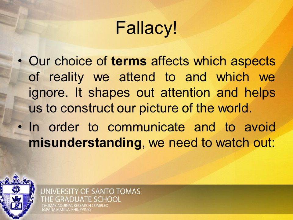 Fallacy! Our choice of terms affects which aspects of reality we attend to and which we ignore. It shapes out attention and helps us to construct our