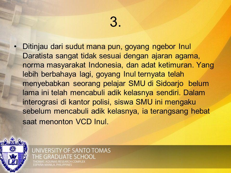 3. Ditinjau dari sudut mana pun, goyang ngebor Inul Daratista sangat tidak sesuai dengan ajaran agama, norma masyarakat Indonesia, dan adat ketimuran.