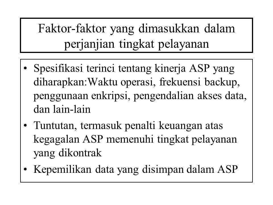 Faktor-faktor yang dimasukkan dalam perjanjian tingkat pelayanan Spesifikasi terinci tentang kinerja ASP yang diharapkan:Waktu operasi, frekuensi back