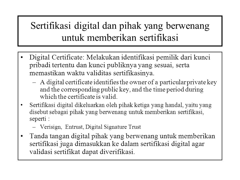 Sertifikasi digital dan pihak yang berwenang untuk memberikan sertifikasi Digital Certificate: Melakukan identifikasi pemilik dari kunci pribadi terte